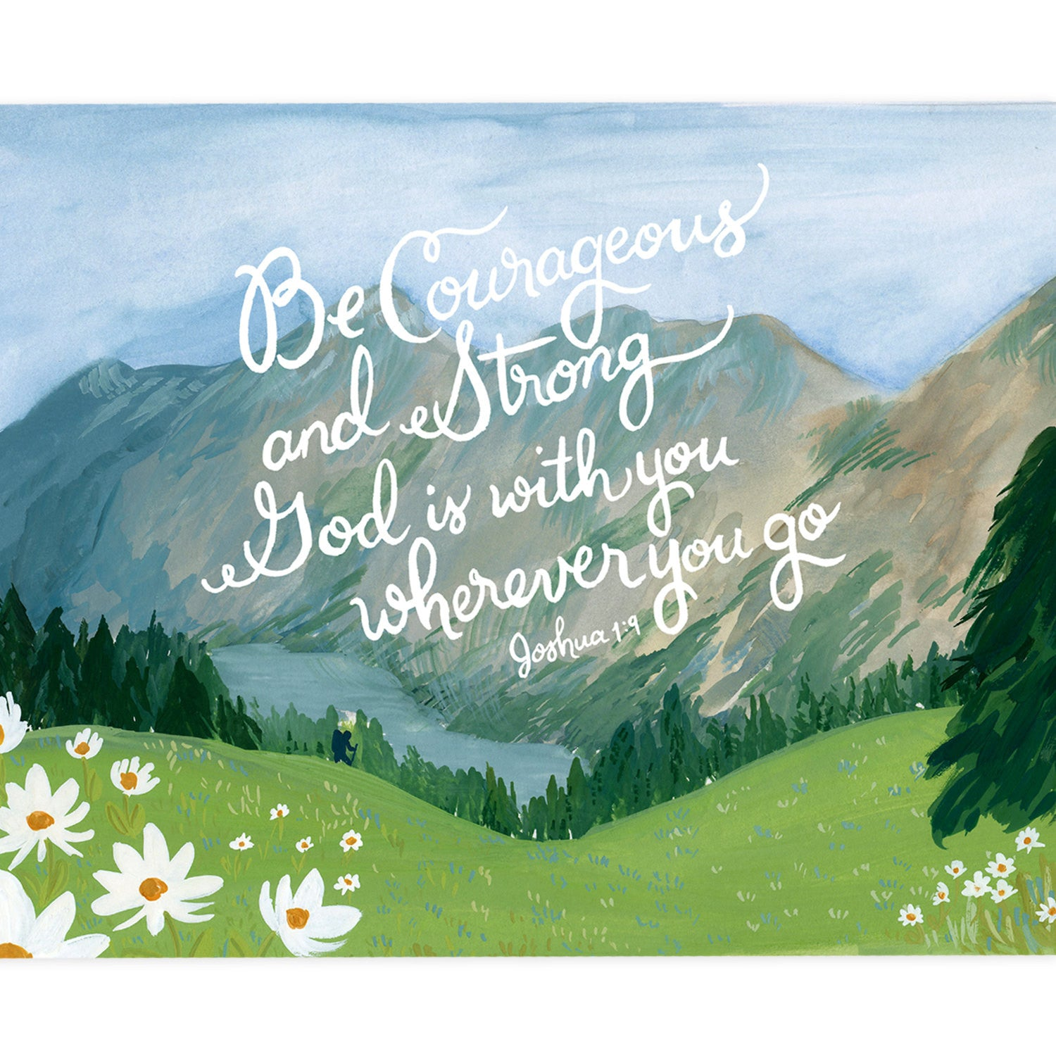 8x10 Print - Be Courageous and Strong, God is With You Wherever You Go - Joshua 1:9