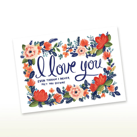 I Love You Even Though I Never Met You Before Greeting Card