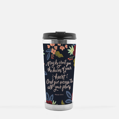 "Travel Mug - ""May He Grant You The Desires Of Your Heart..."" - Psalm 20:6"
