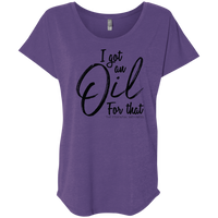 I Got An Oil For Than | Ladies' Triblend Dolman Sleeve