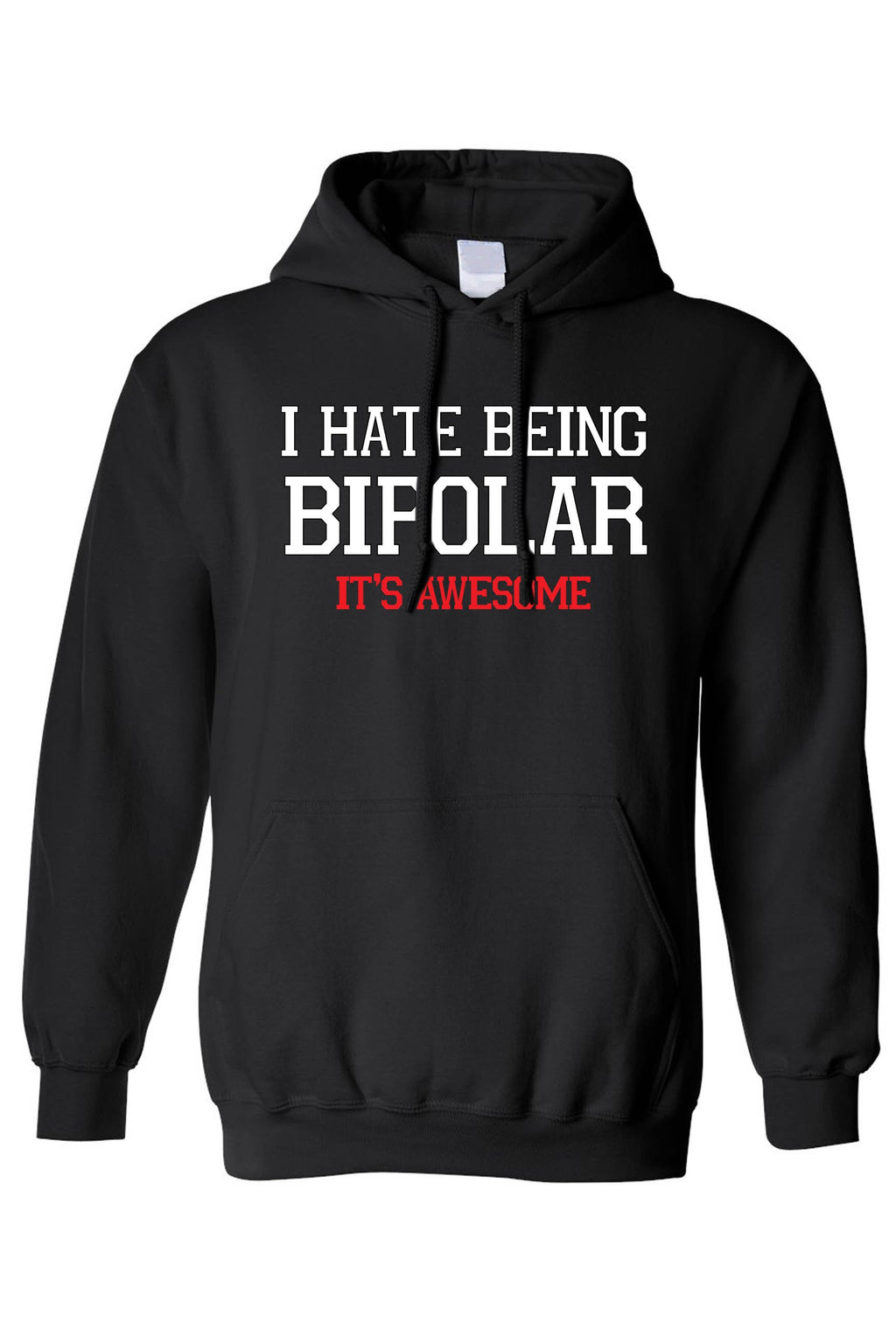 Pullover Hoodie I Hate Being Bipolar, It's AWESOME