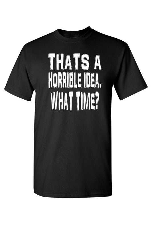 Unisex That's A Horrible Idea, What Time? Short Sleeve Shirt