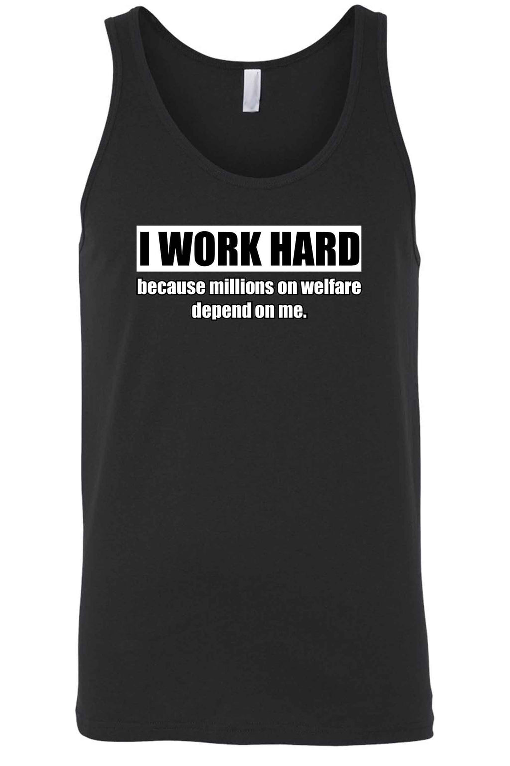 Men's I Work Hard Millions on Welfare Depend on Me Tank Top Shirt