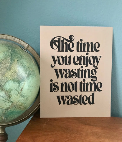The Time You Enjoy Print