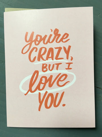 You're Crazy, But I Love You Card