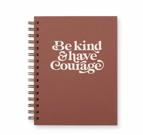 Be Kind & Have Courage Spiral Notebook