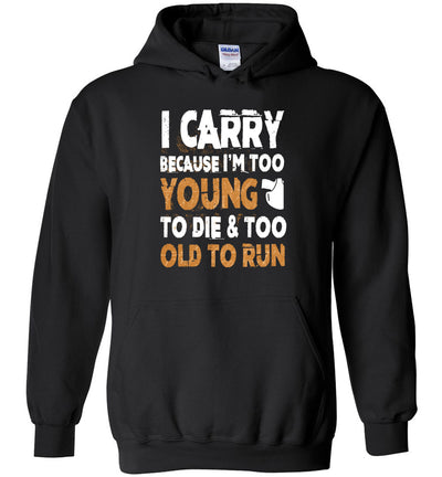 I Carry Because I'm Too Young to Die & Too Old to Run - Pro Gun Men's Hoodie - Black