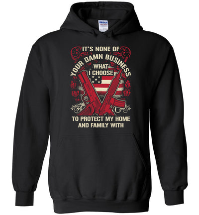 It's None Of Your Business What I Choose To Protect My Home and Family With - Men's 2nd Amendment Hoodie - Black