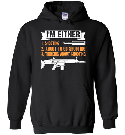 I'm Either Shooting, About to Go Shooting, Thinking About Shooting - Men's Pro Gun Apparel - Black Hoodie