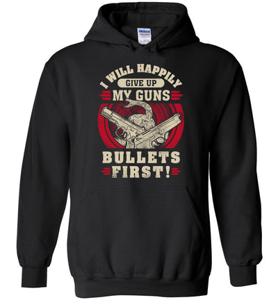 I Will Happily Give Up My Guns, Bullets First - Men's Apparel - Black Hoodie