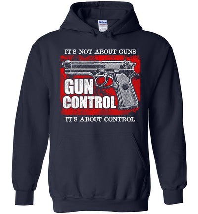 Gun Control. It's Not About Guns, It's About Control - Pro Gun Men's Hoodie - Navy