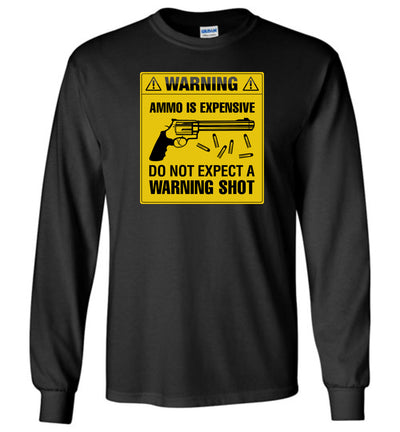Ammo Is Expensive, Do Not Expect A Warning Shot - Men's Pro Gun Clothing - Black Long Sleeve Tee