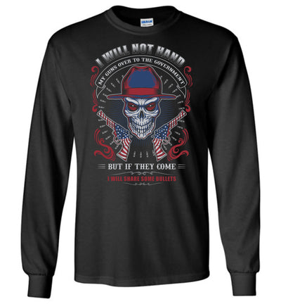 I Will Not Hand My Guns To Government, But If They Come I will Share Some Bullets - Men's Long Sleeve Tee - Black