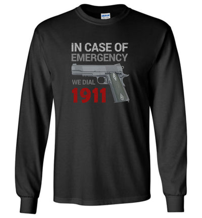 In Case of Emergency We Dial 1911 - Pro Gun Long Sleeve T-Shirt