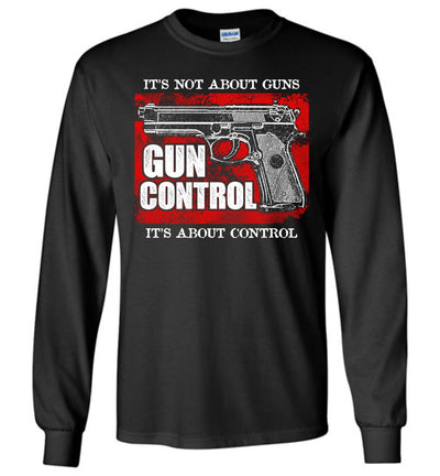 Gun Control. It's Not About Guns, It's About Control - Pro Gun Men's Long Sleeve Tee - Black