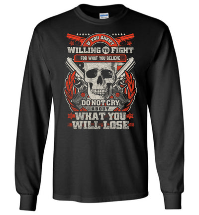 If You Aren't Willing To Fight For What You Believe Do Not Cry About What You Will Lose - Men's Long Sleeve Tshirt - Black
