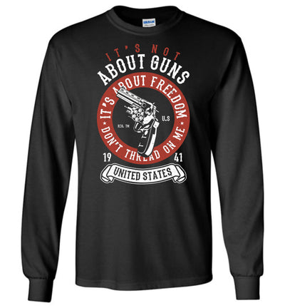 It's Not About Guns, It's About Freedom. Don't Thread on Me - Black Men's Long Sleeve T-Shirt
