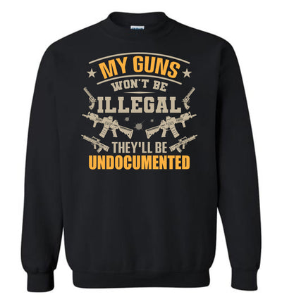 My Guns Won't Be Illegal They'll Be Undocumented - Men's Shooting Clothing - Black Sweatshirt