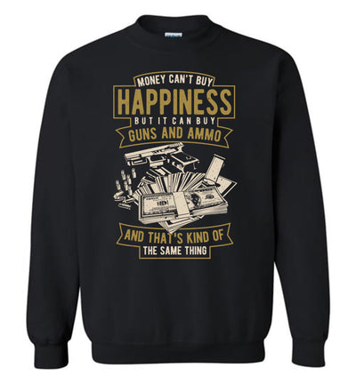 Money Can't Buy Happiness But It Can Buy Guns and Ammo - Men's Sweatshirt - Black