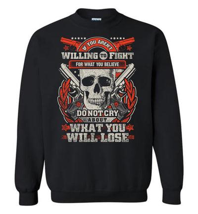 If You Aren't Willing To Fight For What You Believe Do Not Cry About What You Will Lose - Men's Sweatshirt - Black