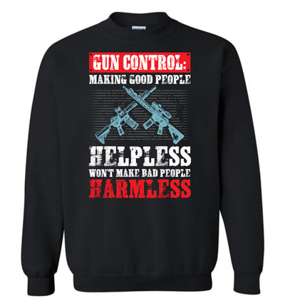 Gun Control: Making Good People Helpless Won't Make Bad People Harmless – Pro Gun Men's Sweatshirt - Black