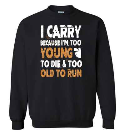 I Carry Because I'm Too Young to Die & Too Old to Run - Pro Gun Men's Sweatshirt - Black