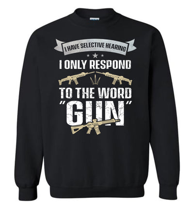 I Have Selective Hearing I Only Respond to the Word Gun - Shooting Men's Clothing - Black Sweatshirt