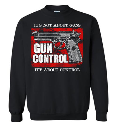 Gun Control. It's Not About Guns, It's About Control - Pro Gun Men's Sweatshirt - Black