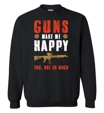 Guns Make Me Happy You, Not So Much - Men's Pro Gun Apparel - Black Sweatshirt