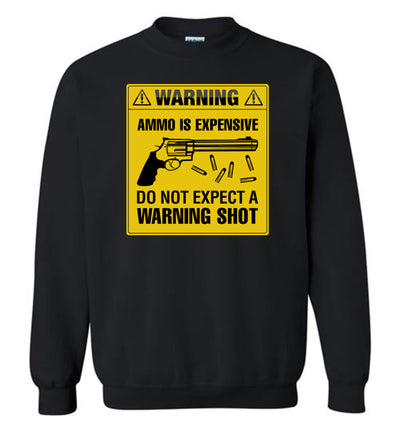 Ammo Is Expensive, Do Not Expect A Warning Shot - Men's Pro Gun Clothing - Black Sweatshirt