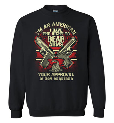 I'm an American, I Have The Right To Bear Arms. Your Approval Is Not Required - 2nd Amendment Men's Sweatshirt - Black