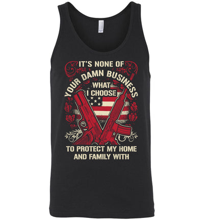It's None Of Your Business What I Choose To Protect My Home and Family With - Men's 2nd Amendment Tank Top - Black