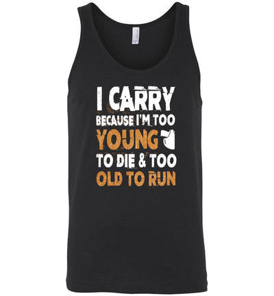 I Carry Because I'm Too Young to Die & Too Old to Run - Pro Gun Men's Tank Top - Black