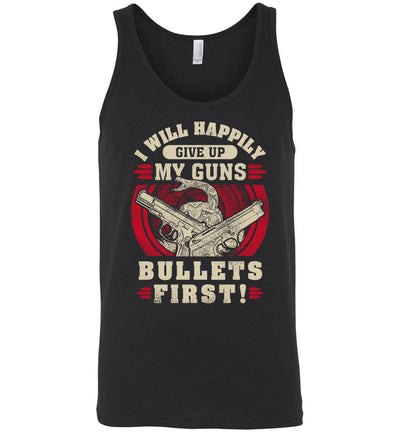 I Will Happily Give Up My Guns, Bullets First - Men's Pro-Gun Clothing - Black Tank Top