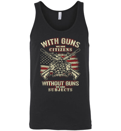 With Guns We Are Citizens, Without Guns We Are Subjects - 2nd Amendment Men's Tank Top - Black