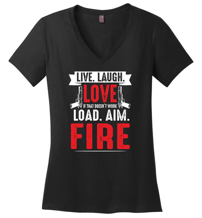 Live. Laugh. Love. If That Doesn't Work, Load. Aim. Fire - Pro Gun Women's V-Neck T Shirt - Black