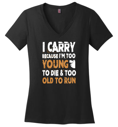 I Carry Because I'm Too Young to Die & Too Old to Run - Pro Gun Women's V-Neck Tshirt - Black