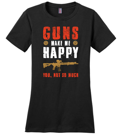 Guns Make Me Happy You, Not So Much - Women's Pro Gun Apparel - Black Tshirt