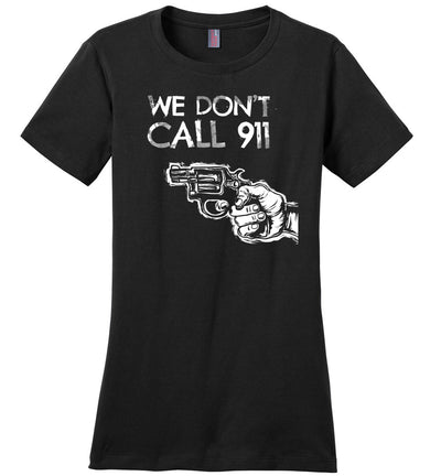 We Don't Call 911 - Ladies Pro Gun Shooting T-shirt - Black