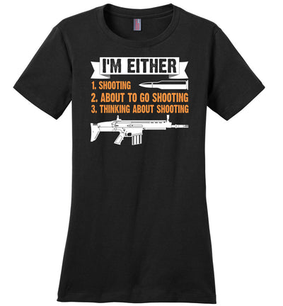 I'm Either Shooting, About to Go Shooting, Thinking About Shooting - Ladies Pro Gun Apparel - Black T-Shirt