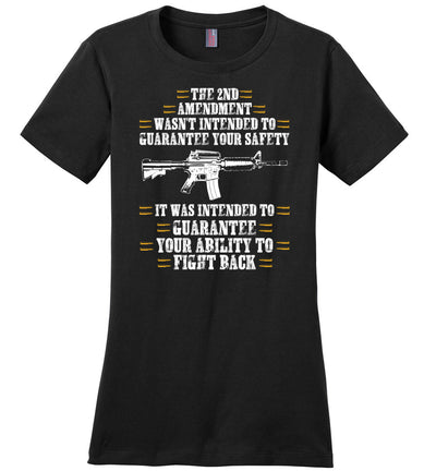 The 2nd Amendment wasn't intended to guarantee your safety - Pro Gun Women's Apparel - Black Tee
