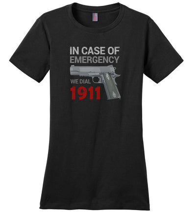 In Case of Emergency We Dial 1911 Pro Gun Women's T-Shirt