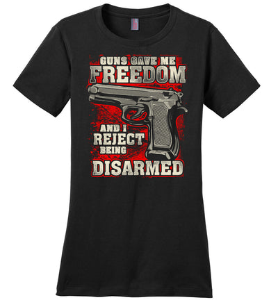 Gun Gave Me Freedom and I Reject Being Disarmed - Women's Apparel - Black T-Shirt