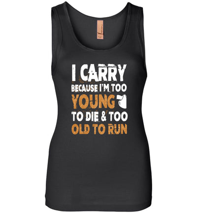 I Carry Because I'm Too Young to Die & Too Old to Run - Pro Gun Women's Tank Top - Black
