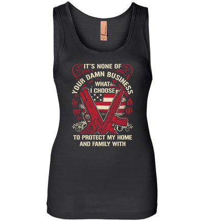 It's None Of Your Business What I Choose To Protect My Home and Family With - Women's 2nd Amendment Tank Top - Black