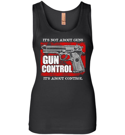 Gun Control. It's Not About Guns, It's About Control - Pro Gun Women's Tank Top - Black