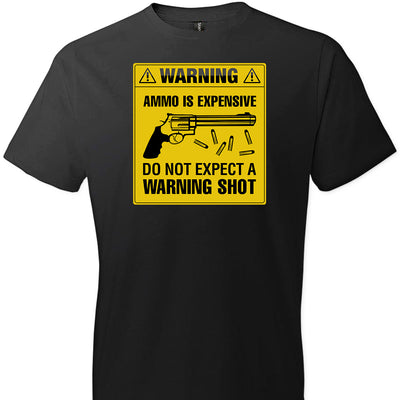 Ammo Is Expensive, Do Not Expect A Warning Shot - Men's Pro Gun Clothing - Black Tee