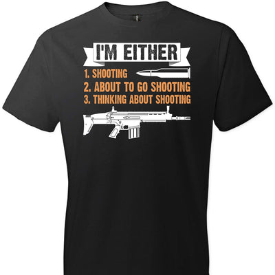 I'm Either Shooting, About to Go Shooting, Thinking About Shooting - Men's Pro Gun Apparel - Black T-Shirt