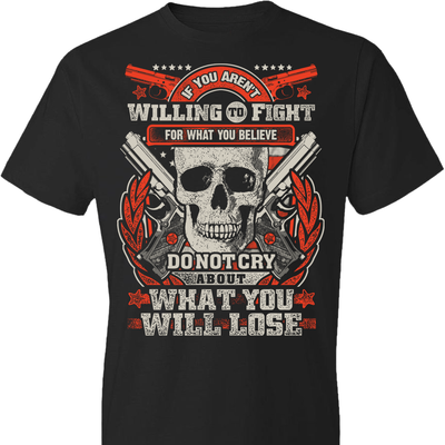 If You Aren't Willing To Fight For What You Believe Do Not Cry About What You Will Lose - Men's Tshirt - Black