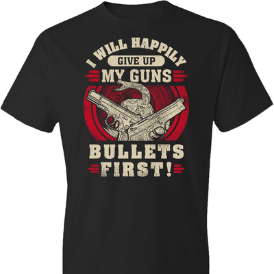 I Will Happily Give Up My Guns, Bullets First - Men's Clothing - Black T-Shirt